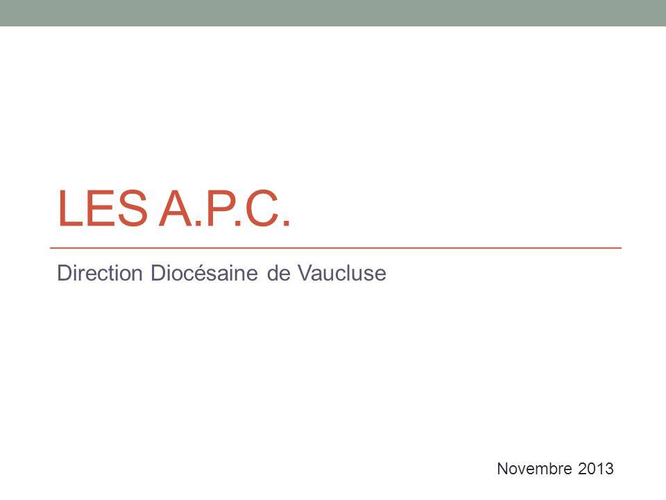 LES A.P.C. Direction Diocésaine de Vaucluse Novembre 2013