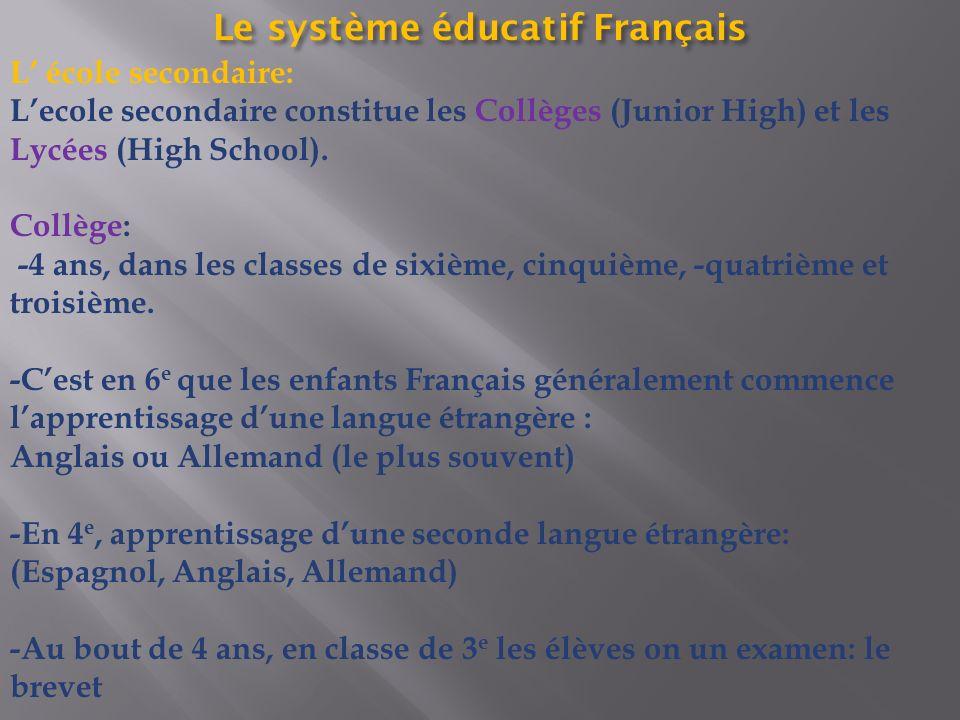 L école secondaire: Lecole secondaire constitue les Collèges (Junior High) et les Lycées (High School). Collège: -4 ans, dans les classes de sixième,