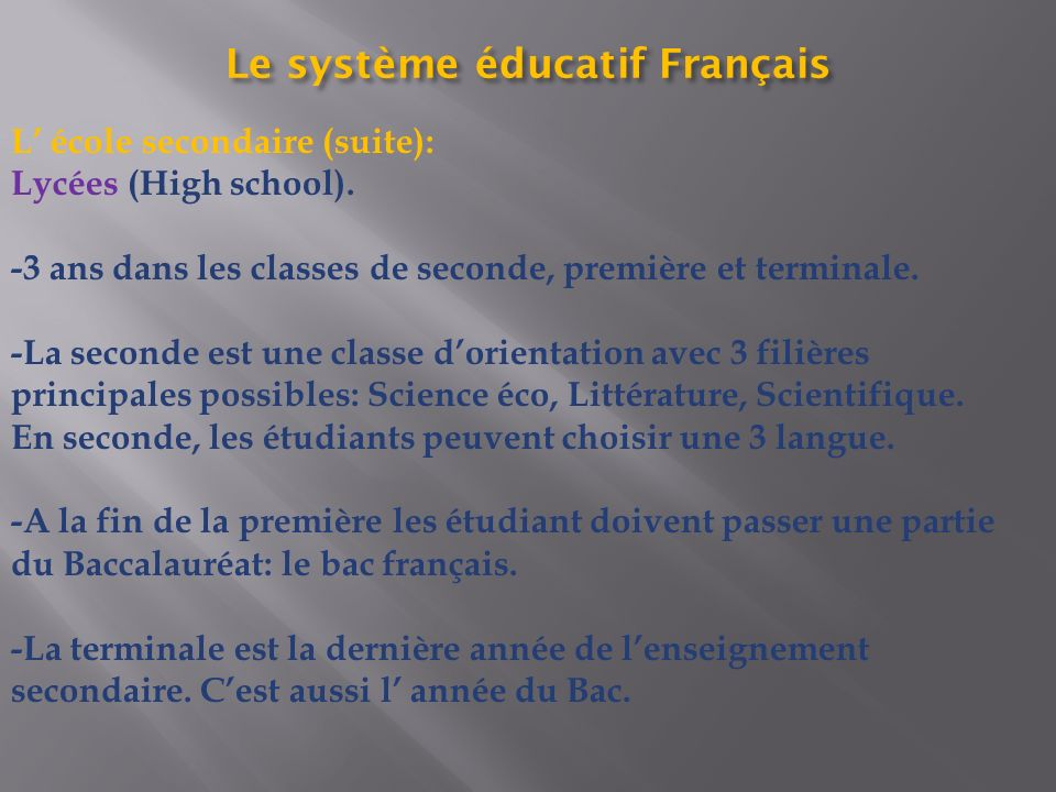 L école secondaire (suite): Lycées (High school). -3 ans dans les classes de seconde, première et terminale. -La seconde est une classe dorientation a