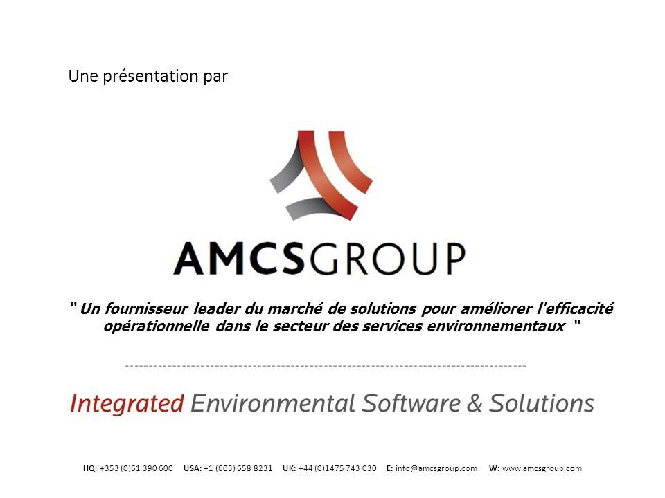 HQ: +353 (0)61 390 600 USA: +1 (603) 658 8231 UK: +44 (0)1475 743 030 E: info@amcsgroup.com W: www.amcsgroup.com Une présentation par Un fournisseur leader du marché de solutions pour améliorer l efficacité opérationnelle dans le secteur des services environnementaux