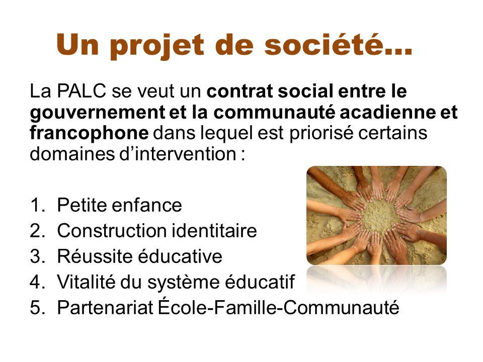 Un projet de société… La PALC se veut un contrat social entre le gouvernement et la communauté acadienne et francophone dans lequel est priorisé certa