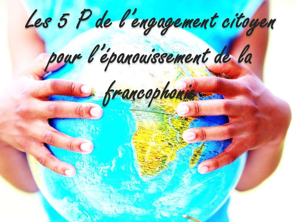Pour un engagement durable Les 5 P de lengagement citoyen pour lépanouissement de la francophonie