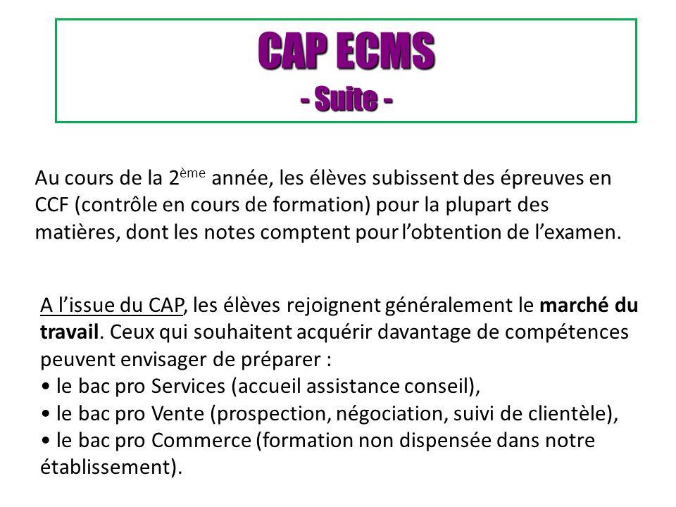CAP ECMS - Suite - A lissue du CAP, les élèves rejoignent généralement le marché du travail. Ceux qui souhaitent acquérir davantage de compétences peu