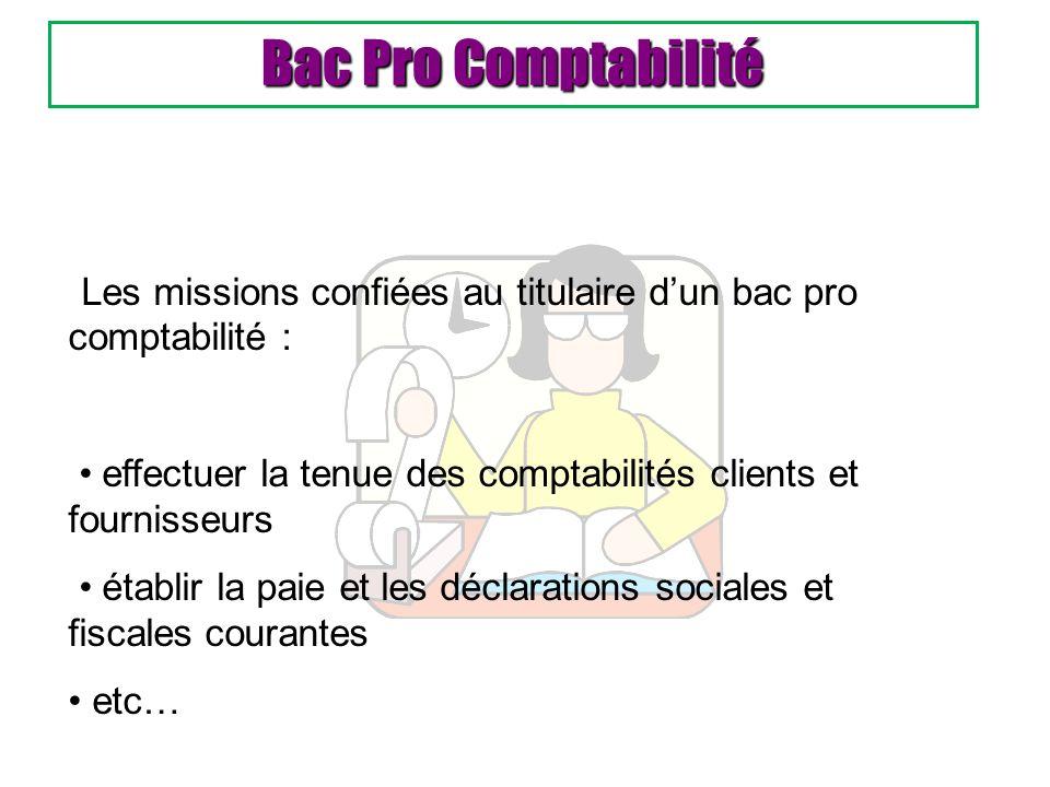 Bac Pro Comptabilité Les missions confiées au titulaire dun bac pro comptabilité : effectuer la tenue des comptabilités clients et fournisseurs établi