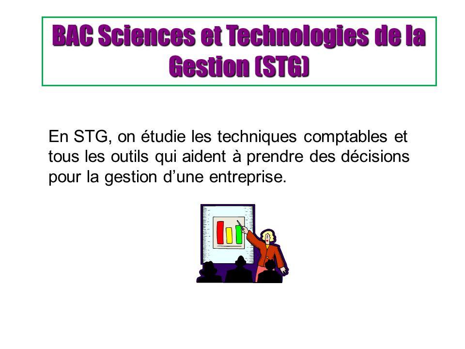 BAC Sciences et Technologies de la Gestion (STG) En STG, on étudie les techniques comptables et tous les outils qui aident à prendre des décisions pou