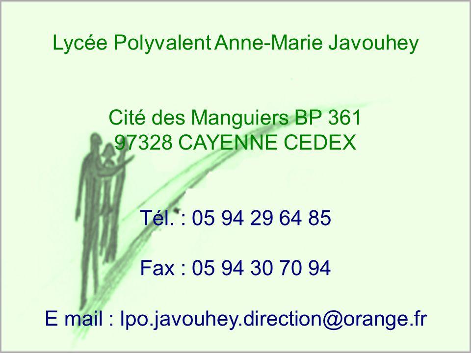 Lycée Polyvalent Anne-Marie Javouhey Cité des Manguiers BP 361 97328 CAYENNE CEDEX Tél. : 05 94 29 64 85 Fax : 05 94 30 70 94 E mail : lpo.javouhey.di