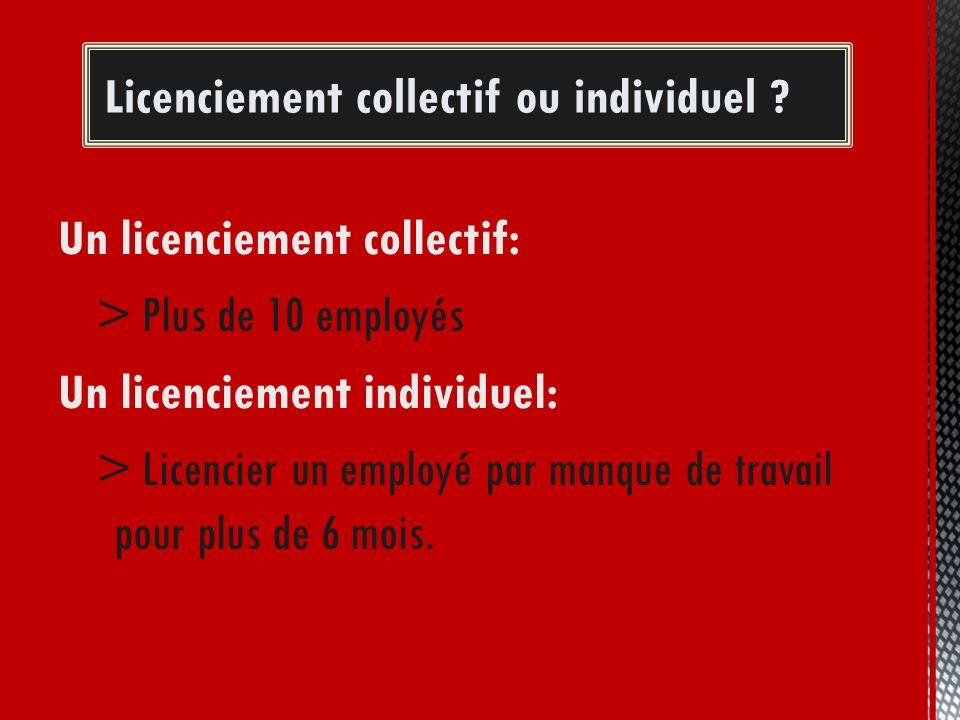 Un licenciement collectif: > Plus de 10 employés Un licenciement individuel: > Licencier un employé par manque de travail pour plus de 6 mois. Licenci