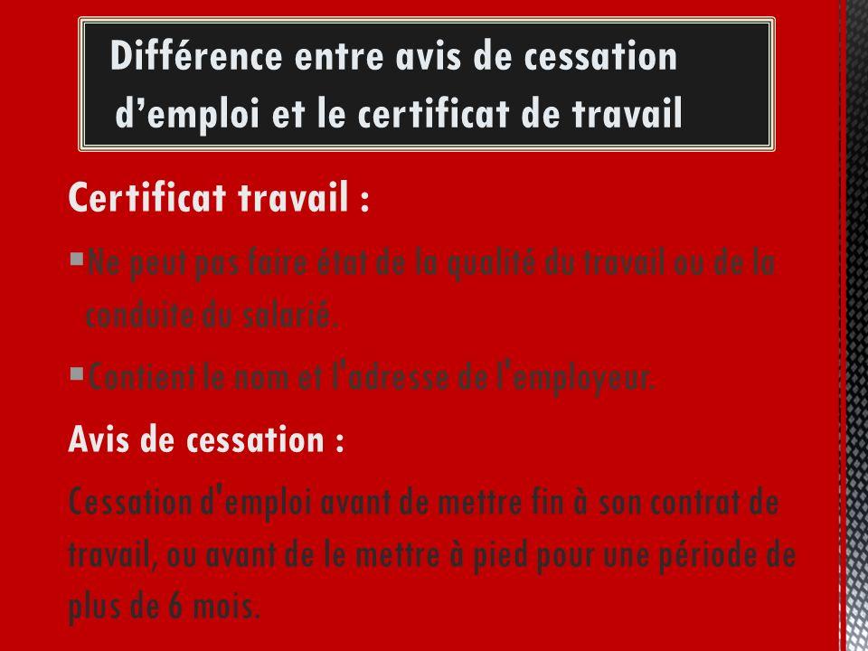 Certificat travail : Ne peut pas faire état de la qualité du travail ou de la conduite du salarié. Contient le nom et l'adresse de l'employeur. Avis d