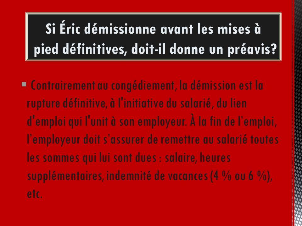 Contrairement au congédiement, la démission est la rupture définitive, à l'initiative du salarié, du lien d'emploi qui l'unit à son employeur. À la fi