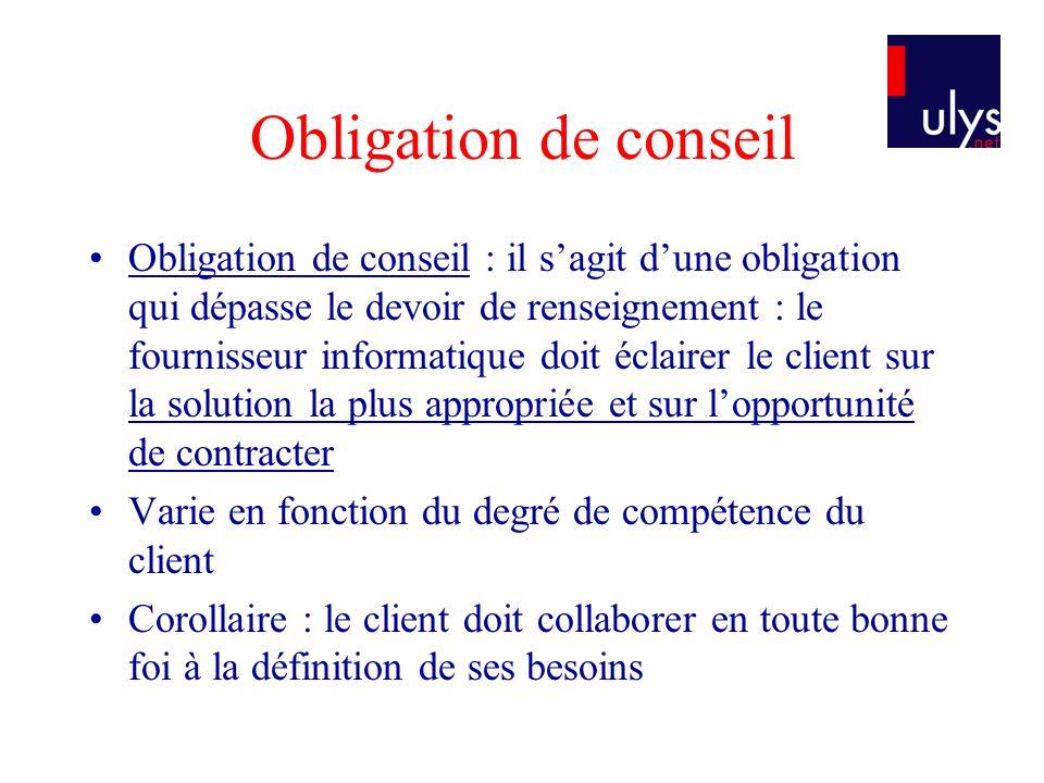 Obligation de conseil Obligation de conseil : il sagit dune obligation qui dépasse le devoir de renseignement : le fournisseur informatique doit éclai