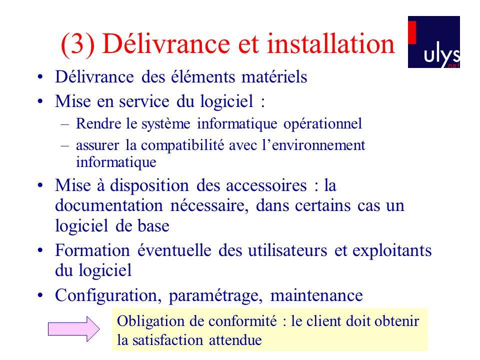 (3) Délivrance et installation Délivrance des éléments matériels Mise en service du logiciel : –Rendre le système informatique opérationnel –assurer l