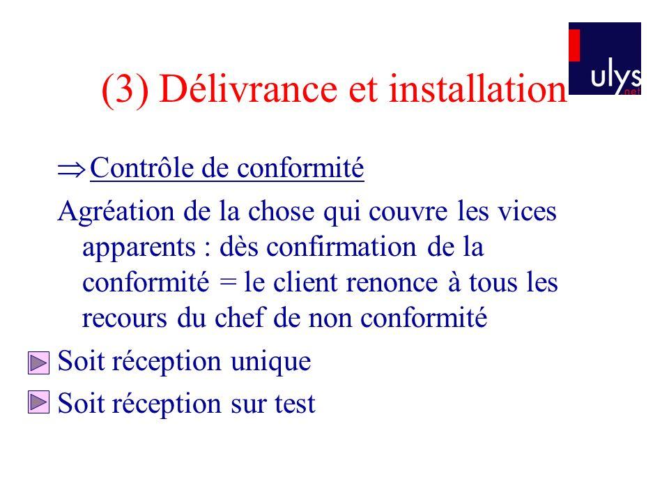 (3) Délivrance et installation Contrôle de conformité Agréation de la chose qui couvre les vices apparents : dès confirmation de la conformité = le cl