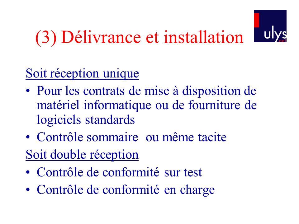 (3) Délivrance et installation Soit réception unique Pour les contrats de mise à disposition de matériel informatique ou de fourniture de logiciels st