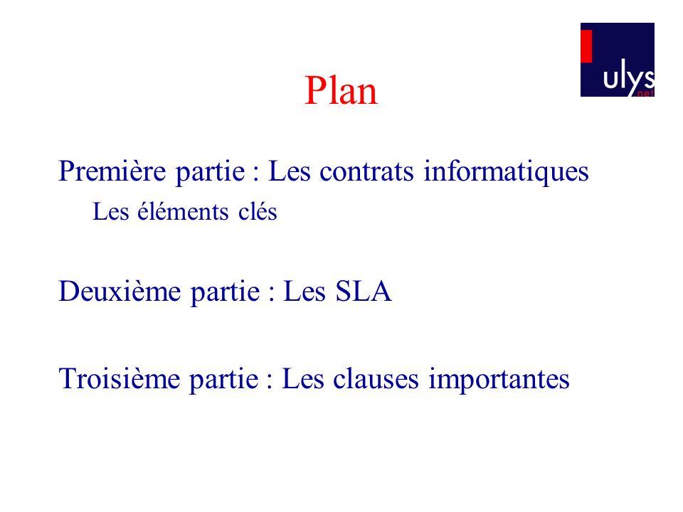 Plan Première partie : Les contrats informatiques Les éléments clés Deuxième partie : Les SLA Troisième partie : Les clauses importantes