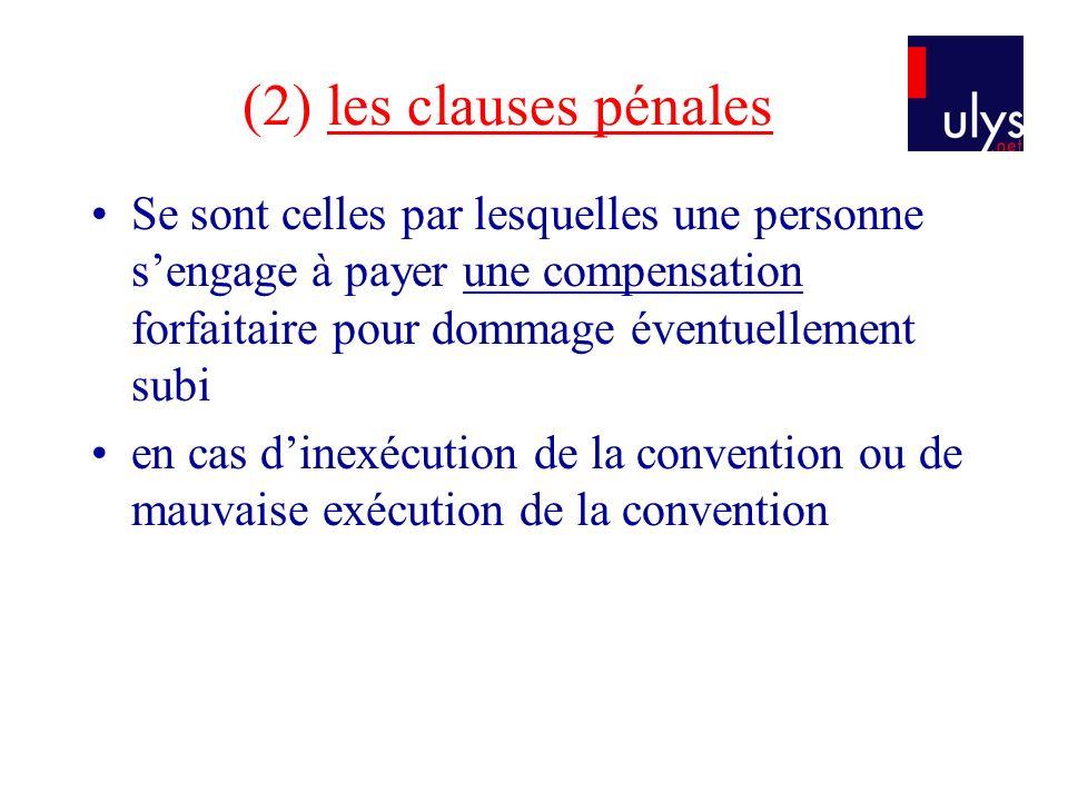 (2) les clauses pénales Se sont celles par lesquelles une personne sengage à payer une compensation forfaitaire pour dommage éventuellement subi en ca