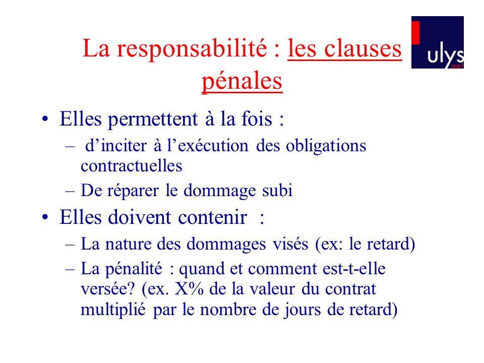 La responsabilité : les clauses pénales Elles permettent à la fois : – dinciter à lexécution des obligations contractuelles –De réparer le dommage sub