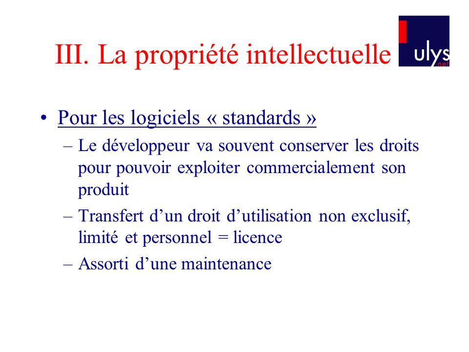 III. La propriété intellectuelle Pour les logiciels « standards » –Le développeur va souvent conserver les droits pour pouvoir exploiter commercialeme