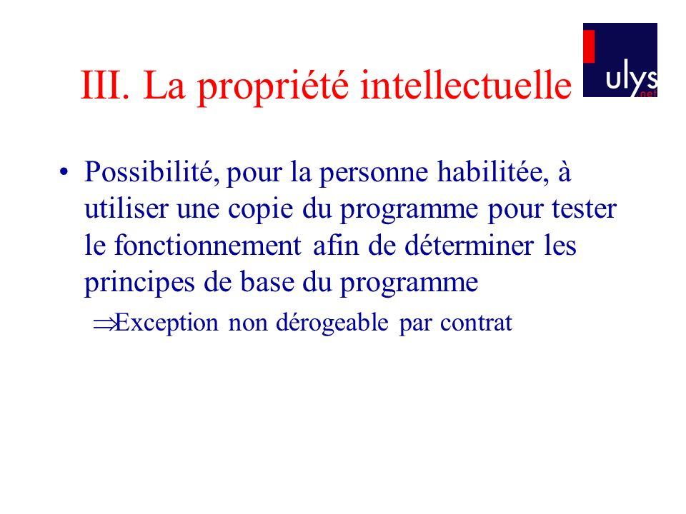 III. La propriété intellectuelle Possibilité, pour la personne habilitée, à utiliser une copie du programme pour tester le fonctionnement afin de déte