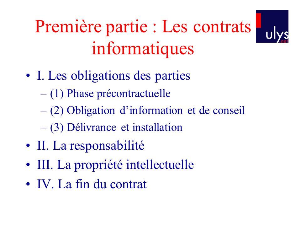 Première partie : Les contrats informatiques I. Les obligations des parties –(1) Phase précontractuelle –(2) Obligation dinformation et de conseil –(3