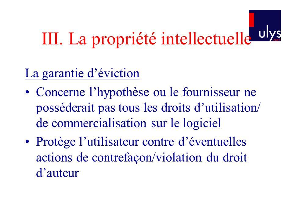 III. La propriété intellectuelle La garantie déviction Concerne lhypothèse ou le fournisseur ne posséderait pas tous les droits dutilisation/ de comme