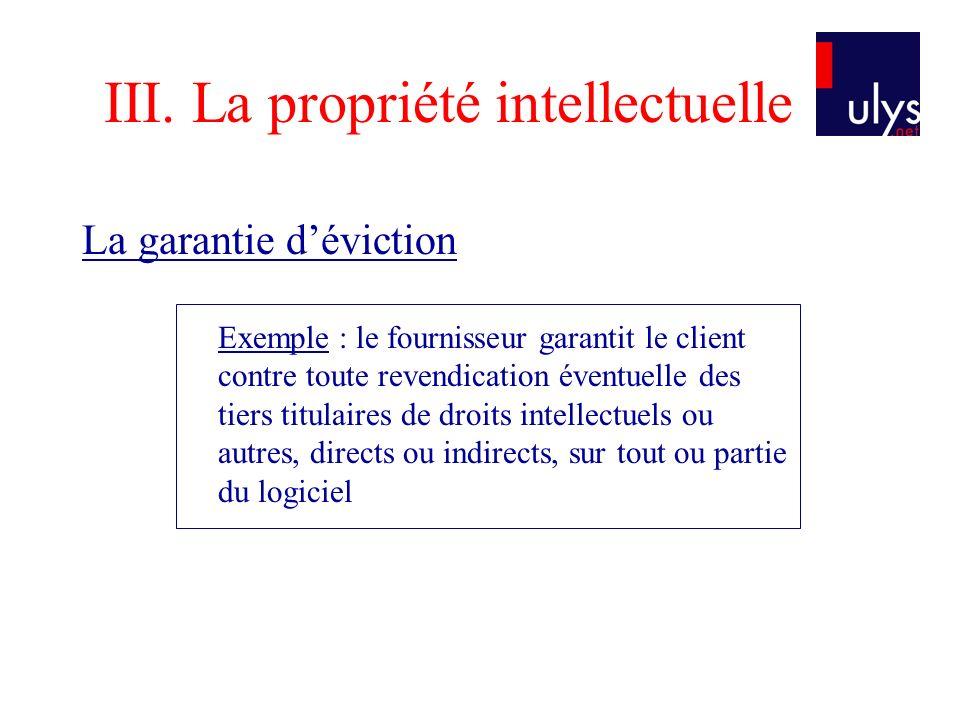 III. La propriété intellectuelle La garantie déviction Exemple : le fournisseur garantit le client contre toute revendication éventuelle des tiers tit