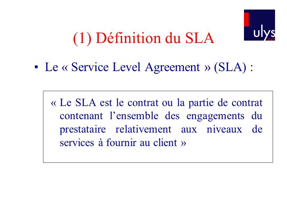 (1) Définition du SLA Le « Service Level Agreement » (SLA) : « Le SLA est le contrat ou la partie de contrat contenant lensemble des engagements du pr