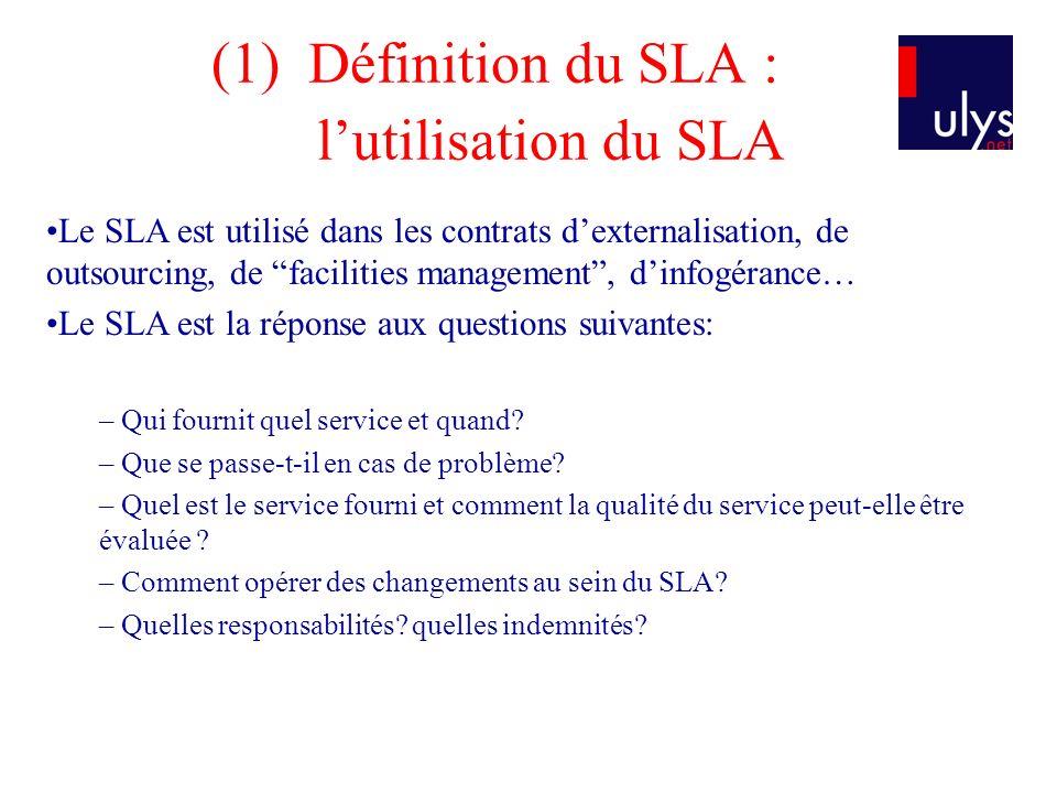 (1)Définition du SLA : lutilisation du SLA Le SLA est utilisé dans les contrats dexternalisation, de outsourcing, de facilities management, dinfogéran