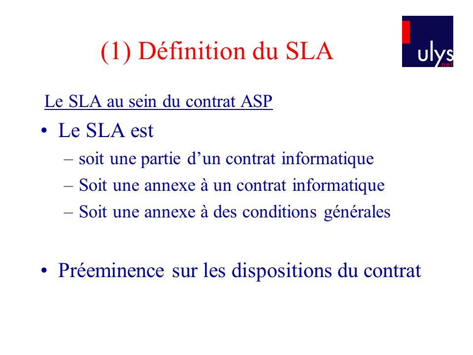 (1) Définition du SLA Le SLA est –soit une partie dun contrat informatique –Soit une annexe à un contrat informatique –Soit une annexe à des condition