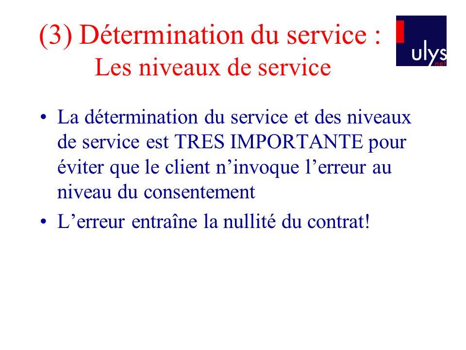 (3) Détermination du service : Les niveaux de service La détermination du service et des niveaux de service est TRES IMPORTANTE pour éviter que le cli