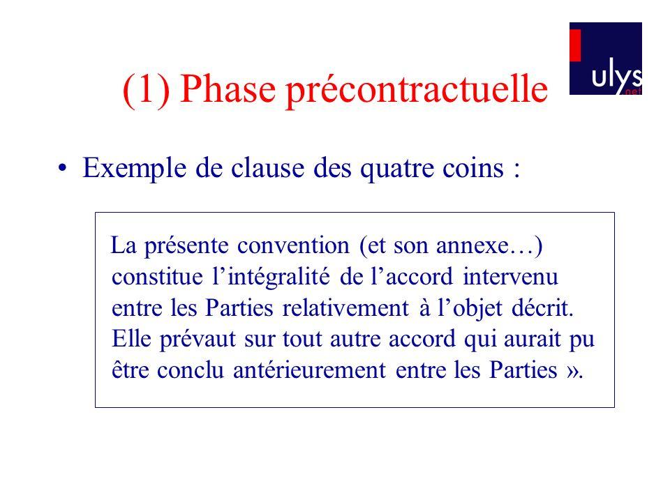 (1) Phase précontractuelle Exemple de clause des quatre coins : La présente convention (et son annexe…) constitue lintégralité de laccord intervenu en