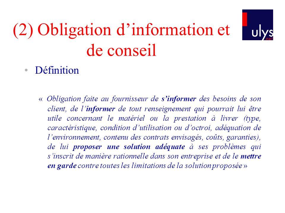 (2) Obligation dinformation et de conseil Définition « Obligation faite au fournisseur de sinformer des besoins de son client, de linformer de tout re