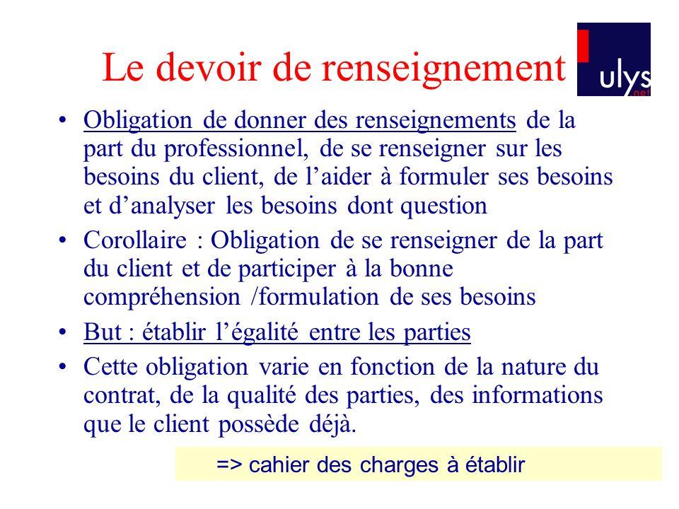 Le devoir de renseignement Obligation de donner des renseignements de la part du professionnel, de se renseigner sur les besoins du client, de laider