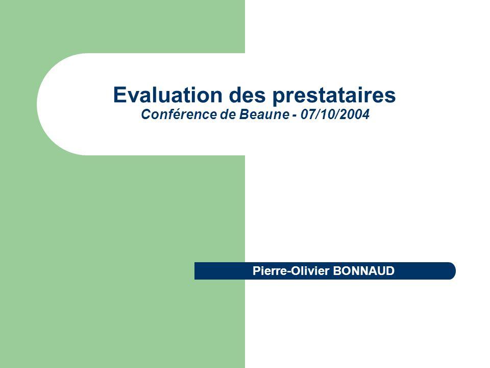 Evaluation des prestataires Conférence de Beaune - 07/10/2004 Pierre-Olivier BONNAUD