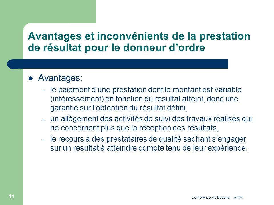 Conférence de Beaune - AFIM 11 Avantages et inconvénients de la prestation de résultat pour le donneur dordre Avantages: – le paiement dune prestation
