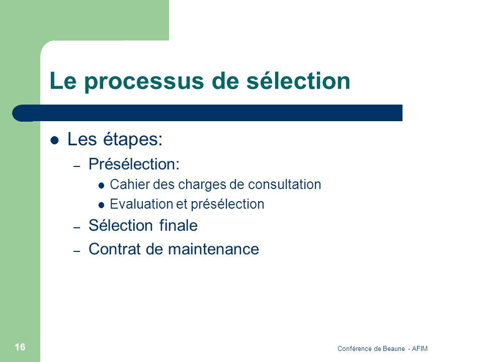 Conférence de Beaune - AFIM 16 Le processus de sélection Les étapes: – Présélection: Cahier des charges de consultation Evaluation et présélection – S