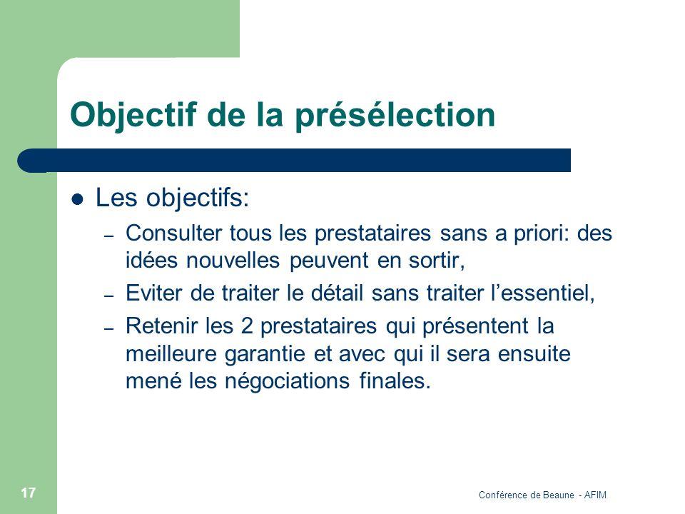 Conférence de Beaune - AFIM 17 Objectif de la présélection Les objectifs: – Consulter tous les prestataires sans a priori: des idées nouvelles peuvent