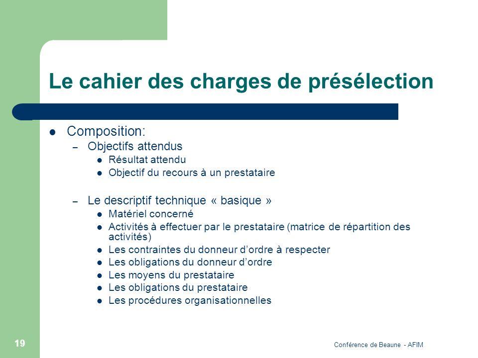 Conférence de Beaune - AFIM 19 Le cahier des charges de présélection Composition: – Objectifs attendus Résultat attendu Objectif du recours à un prest