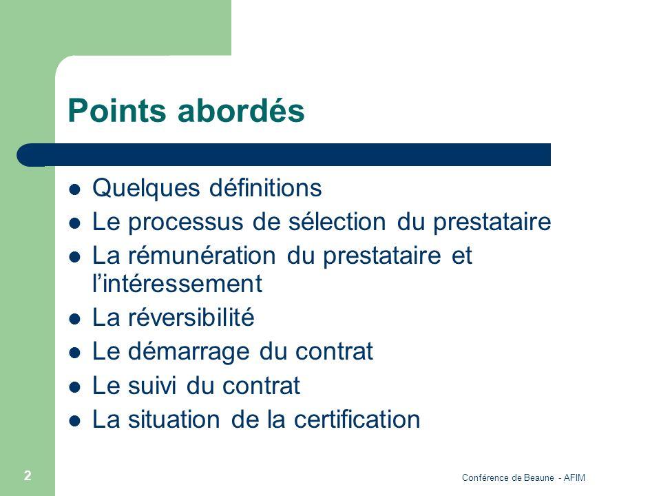 Conférence de Beaune - AFIM 2 Points abordés Quelques définitions Le processus de sélection du prestataire La rémunération du prestataire et lintéress