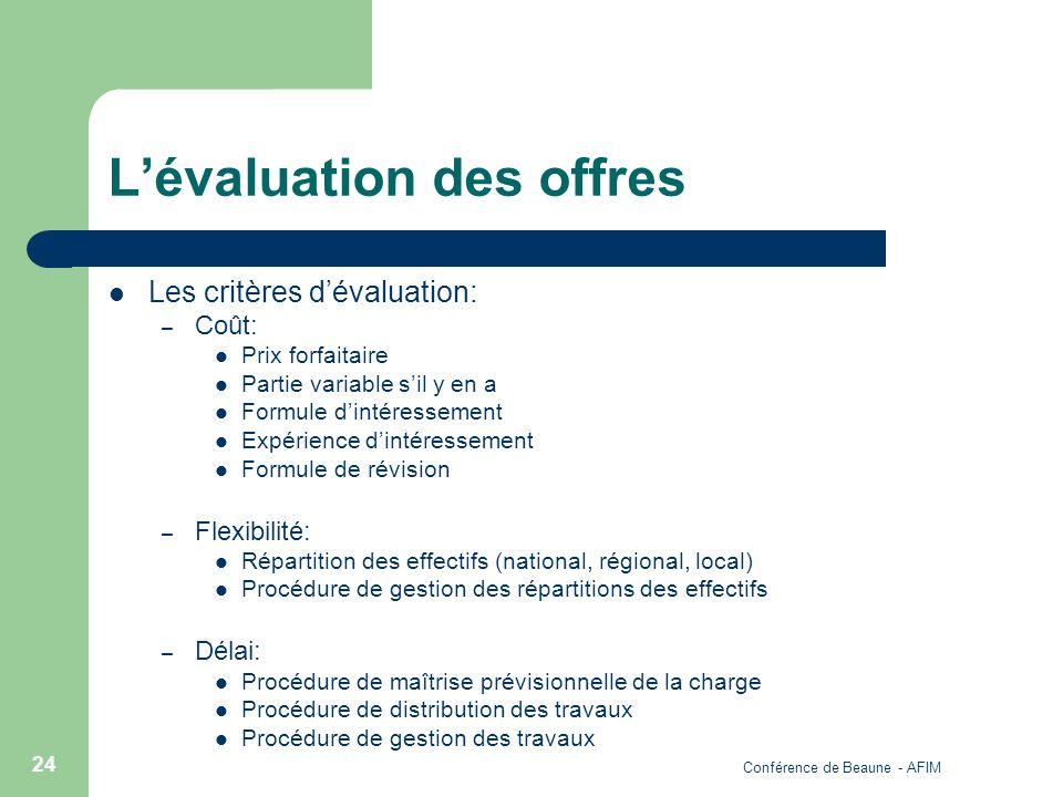 Conférence de Beaune - AFIM 24 Lévaluation des offres Les critères dévaluation: – Coût: Prix forfaitaire Partie variable sil y en a Formule dintéresse