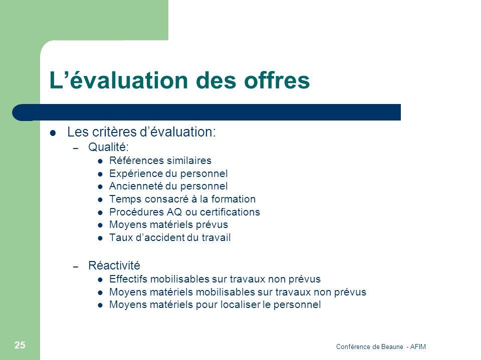 Conférence de Beaune - AFIM 25 Lévaluation des offres Les critères dévaluation: – Qualité: Références similaires Expérience du personnel Ancienneté du