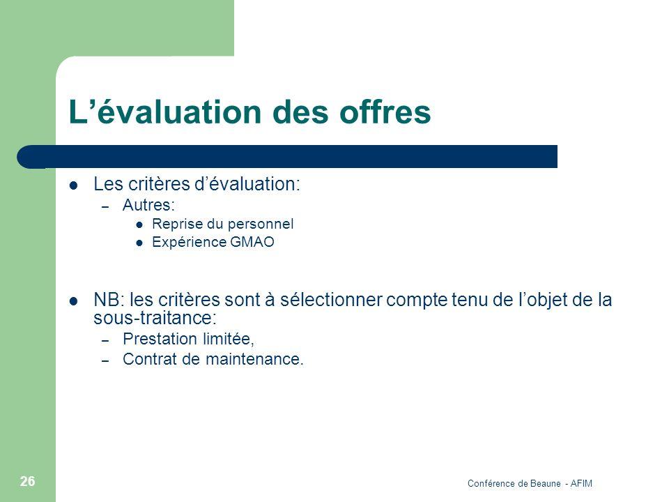 Conférence de Beaune - AFIM 26 Lévaluation des offres Les critères dévaluation: – Autres: Reprise du personnel Expérience GMAO NB: les critères sont à