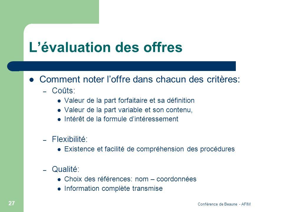 Conférence de Beaune - AFIM 27 Lévaluation des offres Comment noter loffre dans chacun des critères: – Coûts: Valeur de la part forfaitaire et sa défi