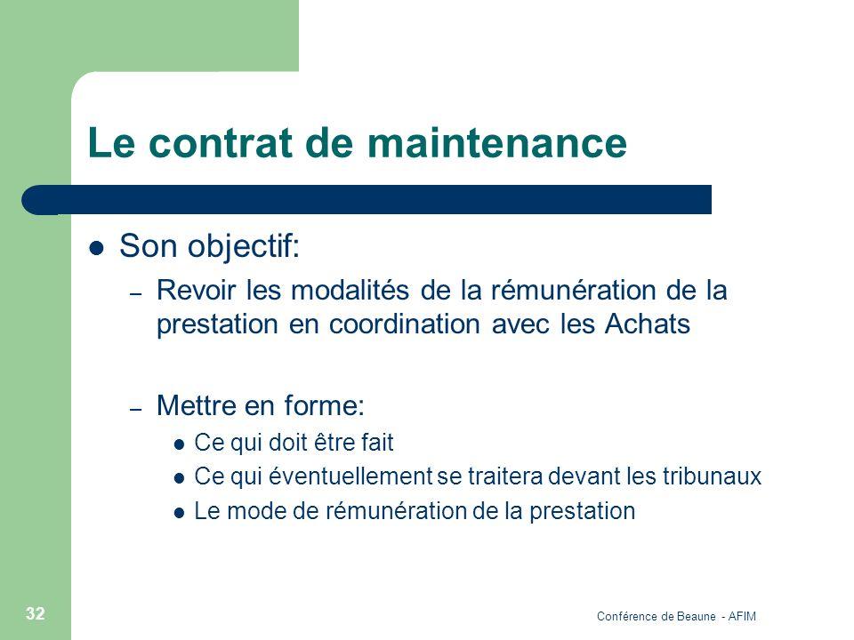 Conférence de Beaune - AFIM 32 Le contrat de maintenance Son objectif: – Revoir les modalités de la rémunération de la prestation en coordination avec
