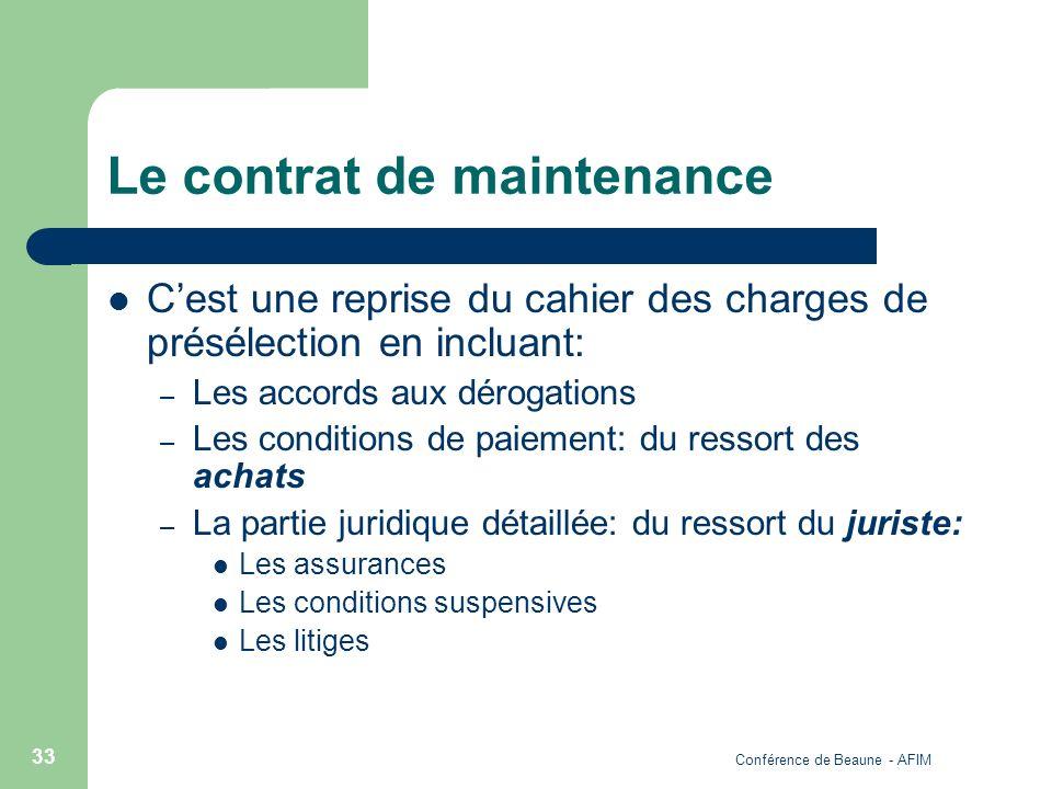Conférence de Beaune - AFIM 33 Le contrat de maintenance Cest une reprise du cahier des charges de présélection en incluant: – Les accords aux dérogat