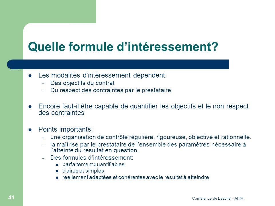 Conférence de Beaune - AFIM 41 Quelle formule dintéressement? Les modalités dintéressement dépendent: – Des objectifs du contrat – Du respect des cont