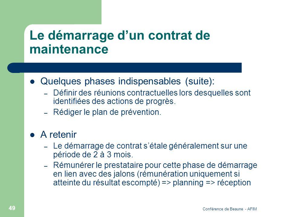 Conférence de Beaune - AFIM 49 Le démarrage dun contrat de maintenance Quelques phases indispensables (suite): – Définir des réunions contractuelles l