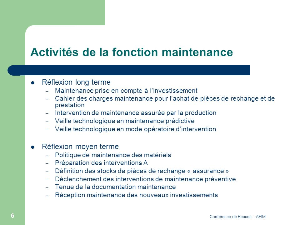 Conférence de Beaune - AFIM 6 Activités de la fonction maintenance Réflexion long terme – Maintenance prise en compte à linvestissement – Cahier des c