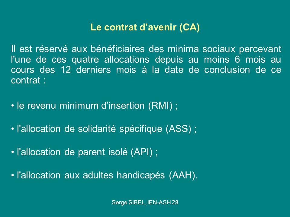 Serge SIBEL, IEN-ASH 28 Le contrat davenir (CA) Il est réservé aux bénéficiaires des minima sociaux percevant l'une de ces quatre allocations depuis a