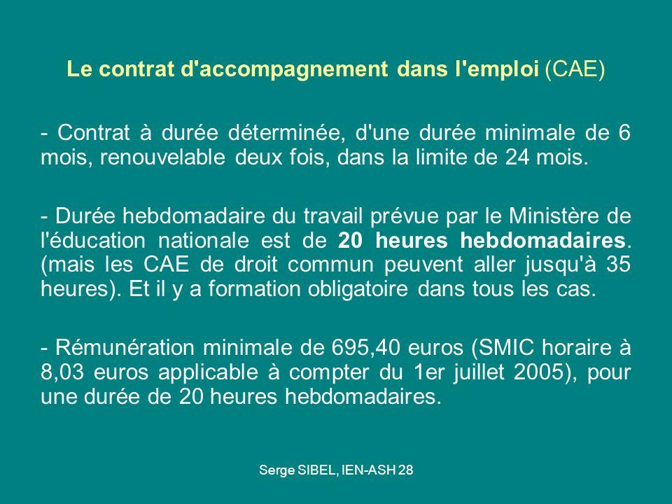 Serge SIBEL, IEN-ASH 28 Le contrat d'accompagnement dans l'emploi (CAE) - Contrat à durée déterminée, d'une durée minimale de 6 mois, renouvelable deu