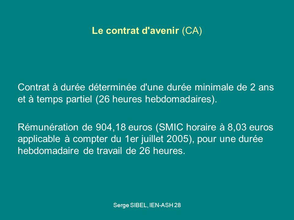 Serge SIBEL, IEN-ASH 28 Le contrat d'avenir (CA) Contrat à durée déterminée d'une durée minimale de 2 ans et à temps partiel (26 heures hebdomadaires)